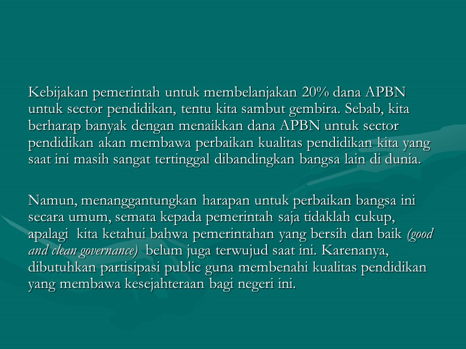Kebijakan pemerintah untuk membelanjakan 20% dana APBN untuk sector pendidikan, tentu kita sambut gembira.