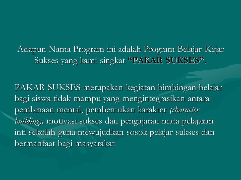 Adapun Nama Program ini adalah Program Belajar Kejar Sukses yang kami singkat PAKAR SUKSES .