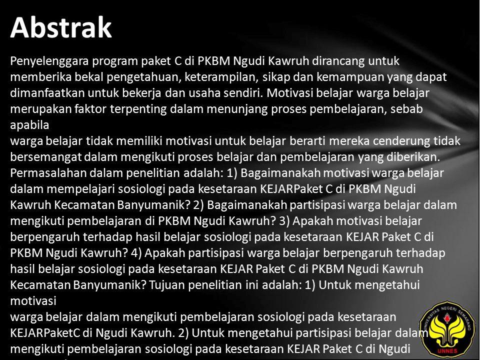 Abstrak Penyelenggara program paket C di PKBM Ngudi Kawruh dirancang untuk memberika bekal pengetahuan, keterampilan, sikap dan kemampuan yang dapat dimanfaatkan untuk bekerja dan usaha sendiri.