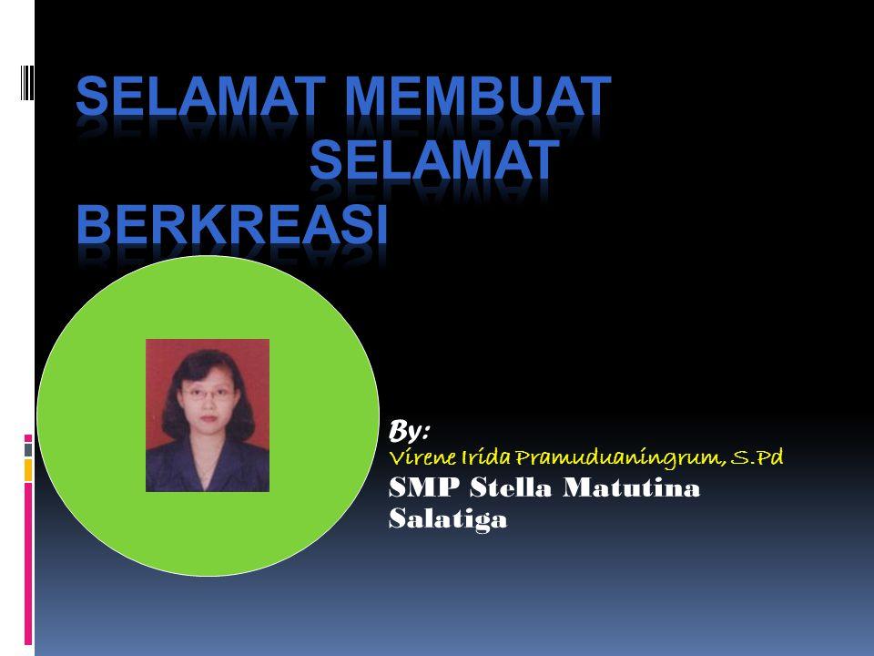 By: Virene Irida Pramuduaningrum, S.Pd SMP Stella Matutina Salatiga