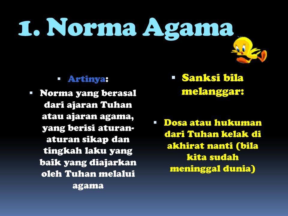 1. Norma Agama  Artinya:  Norma yang berasal dari ajaran Tuhan atau ajaran agama, yang berisi aturan- aturan sikap dan tingkah laku yang baik yang d