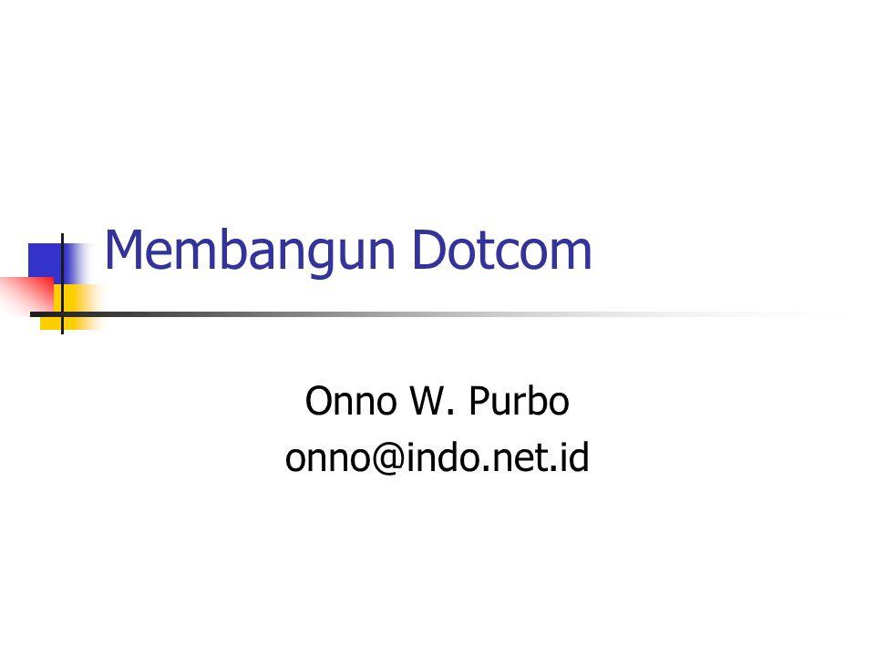 Membangun Dotcom Onno W. Purbo onno@indo.net.id