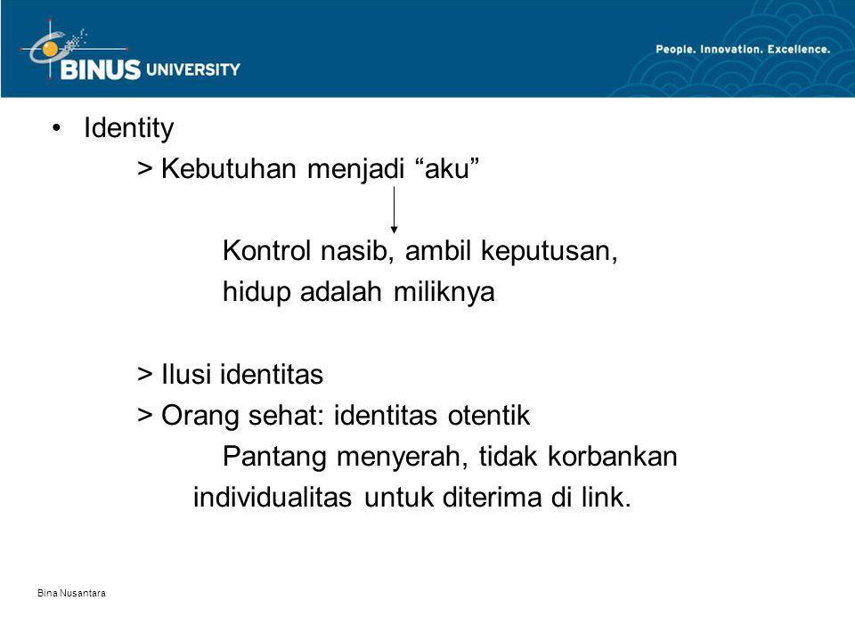 Bina Nusantara Identity > Kebutuhan menjadi aku Kontrol nasib, ambil keputusan, hidup adalah miliknya > Ilusi identitas > Orang sehat: identitas otentik Pantang menyerah, tidak korbankan individualitas untuk diterima di link.