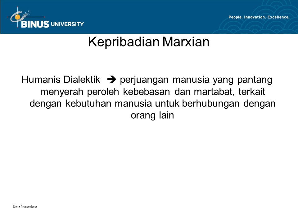 Bina Nusantara Kepribadian Marxian Humanis Dialektik  perjuangan manusia yang pantang menyerah peroleh kebebasan dan martabat, terkait dengan kebutuh