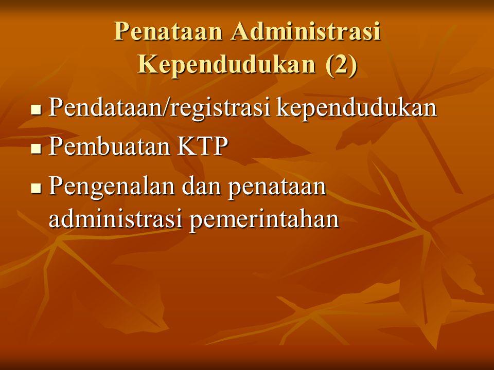 Penataan Administrasi Kependudukan (2) Pendataan/registrasi kependudukan Pendataan/registrasi kependudukan Pembuatan KTP Pembuatan KTP Pengenalan dan penataan administrasi pemerintahan Pengenalan dan penataan administrasi pemerintahan
