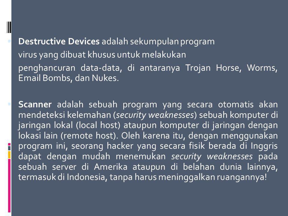  Destructive Devices adalah sekumpulan program virus yang dibuat khusus untuk melakukan penghancuran data-data, di antaranya Trojan Horse, Worms, Ema