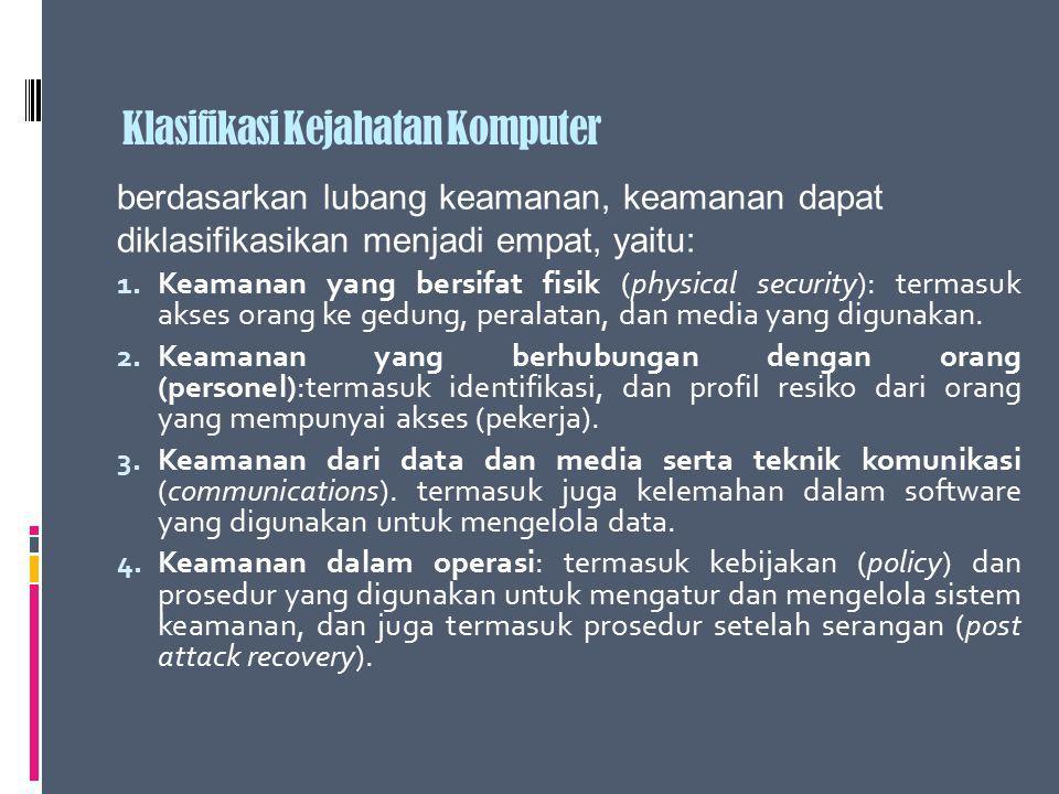Klasifikasi Kejahatan Komputer 1. Keamanan yang bersifat fisik (physical security): termasuk akses orang ke gedung, peralatan, dan media yang digunaka