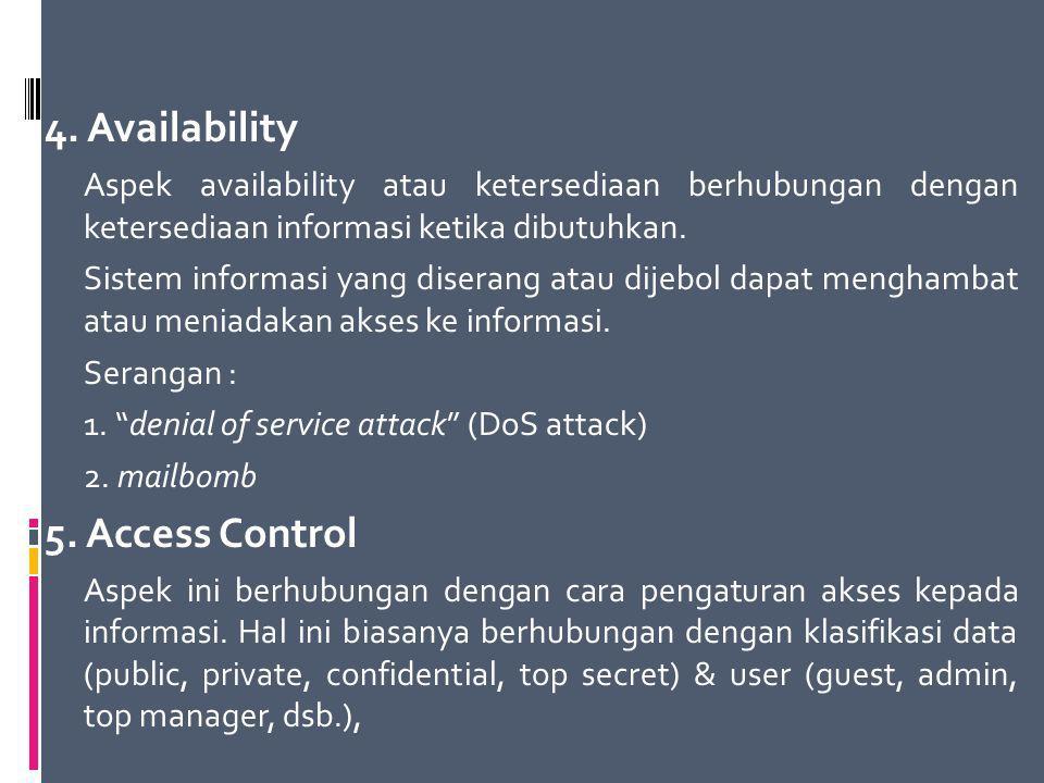 4. Availability Aspek availability atau ketersediaan berhubungan dengan ketersediaan informasi ketika dibutuhkan. Sistem informasi yang diserang atau