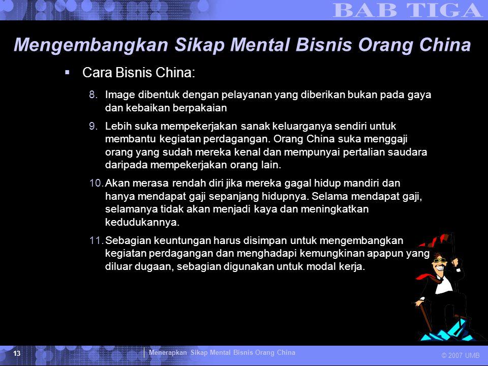 Menerapkan Sikap Mental Bisnis Orang China © 2007 UMB 13 Mengembangkan Sikap Mental Bisnis Orang China  Cara Bisnis China: 8.Image dibentuk dengan pe