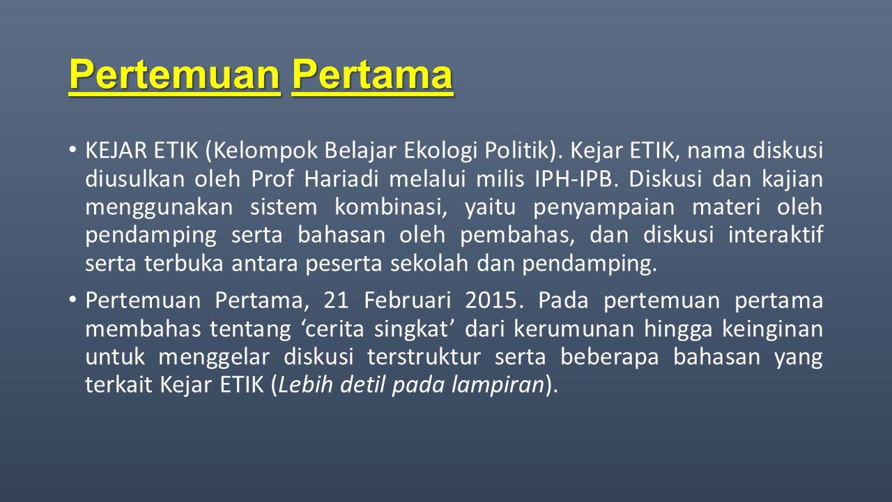 Pertemuan Pertama KEJAR ETIK (Kelompok Belajar Ekologi Politik). Kejar ETIK, nama diskusi diusulkan oleh Prof Hariadi melalui milis IPH-IPB. Diskusi d