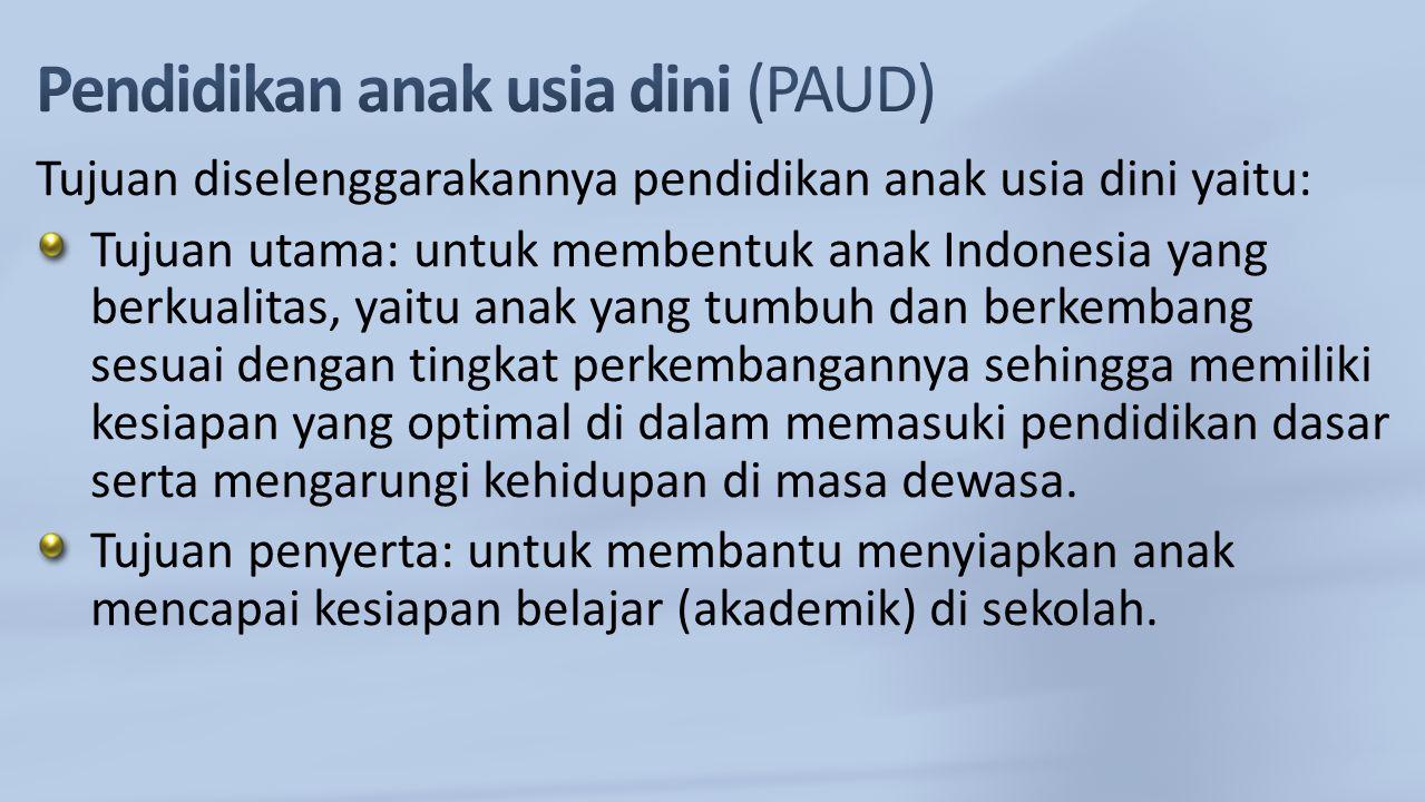 Tujuan diselenggarakannya pendidikan anak usia dini yaitu: Tujuan utama: untuk membentuk anak Indonesia yang berkualitas, yaitu anak yang tumbuh dan b
