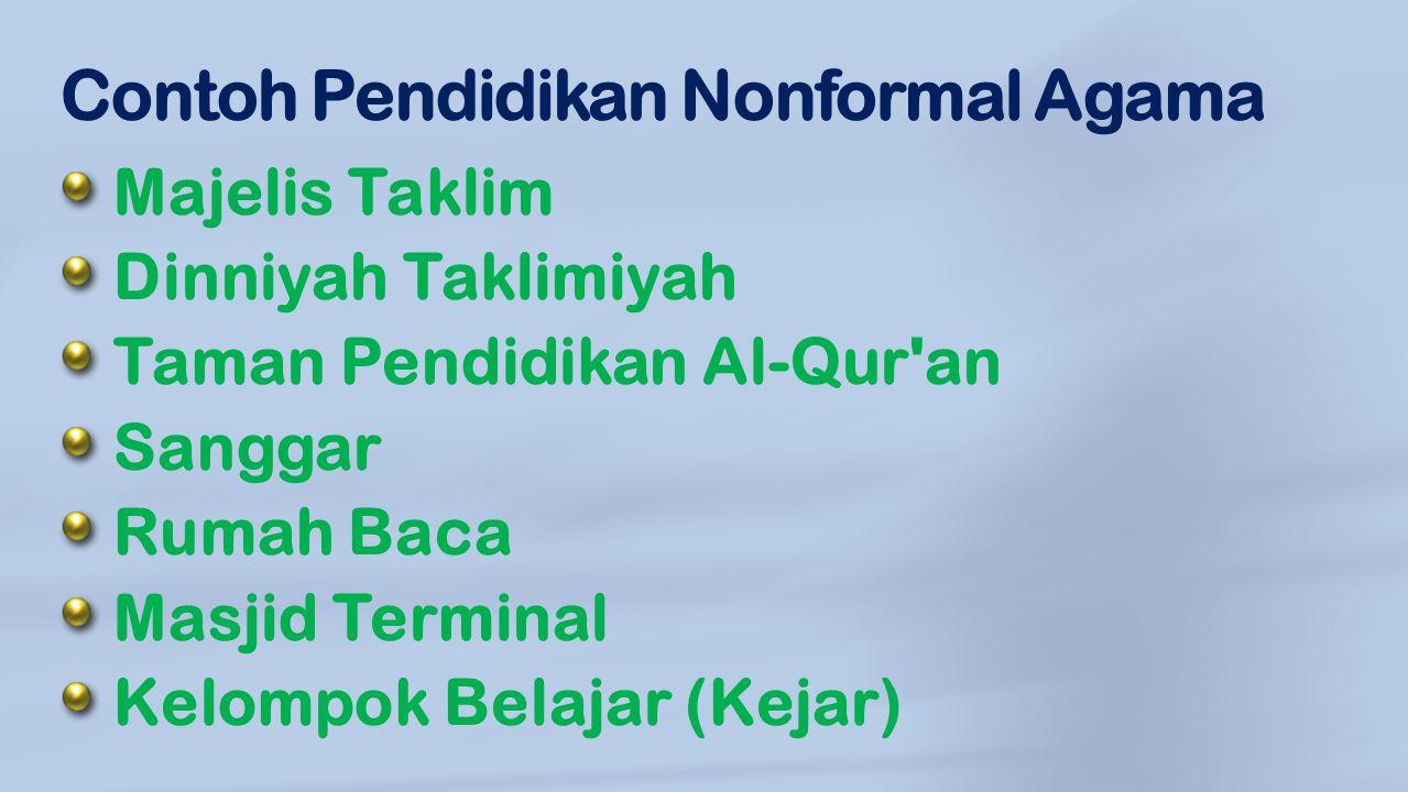 Contoh Pendidikan Nonformal Agama Majelis Taklim Dinniyah Taklimiyah Taman Pendidikan Al-Qur'an Sanggar Rumah Baca Masjid Terminal Kelompok Belajar (K