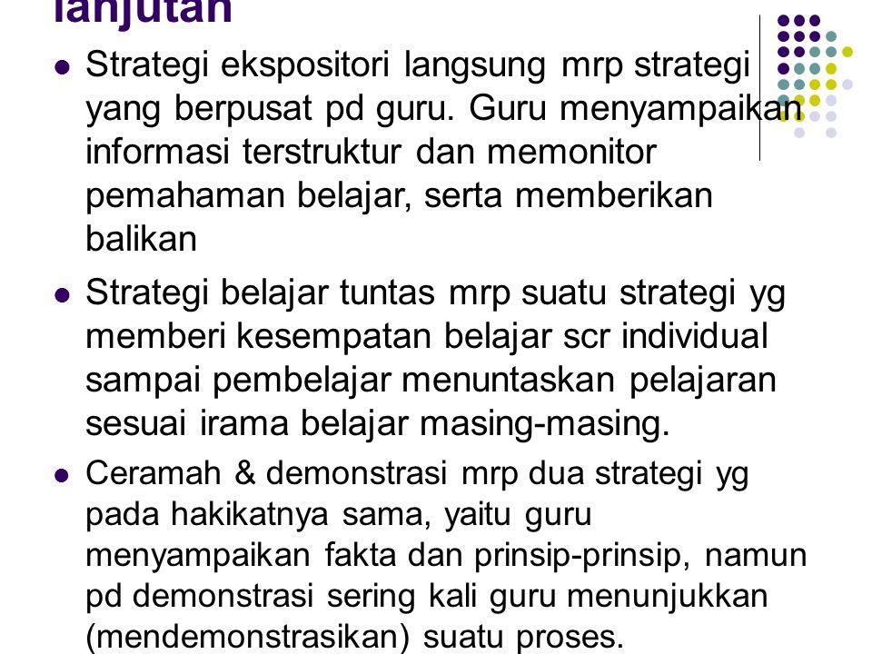 lanjutan Strategi ekspositori langsung mrp strategi yang berpusat pd guru. Guru menyampaikan informasi terstruktur dan memonitor pemahaman belajar, se