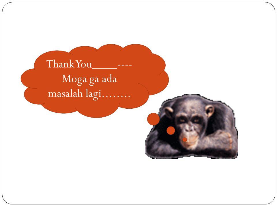Thank You____---- Moga ga ada masalah lagi........