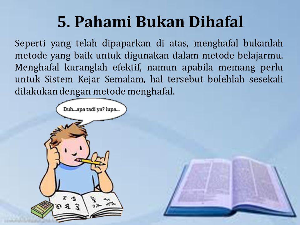 5. Pahami Bukan Dihafal Seperti yang telah dipaparkan di atas, menghafal bukanlah metode yang baik untuk digunakan dalam metode belajarmu. Menghafal k
