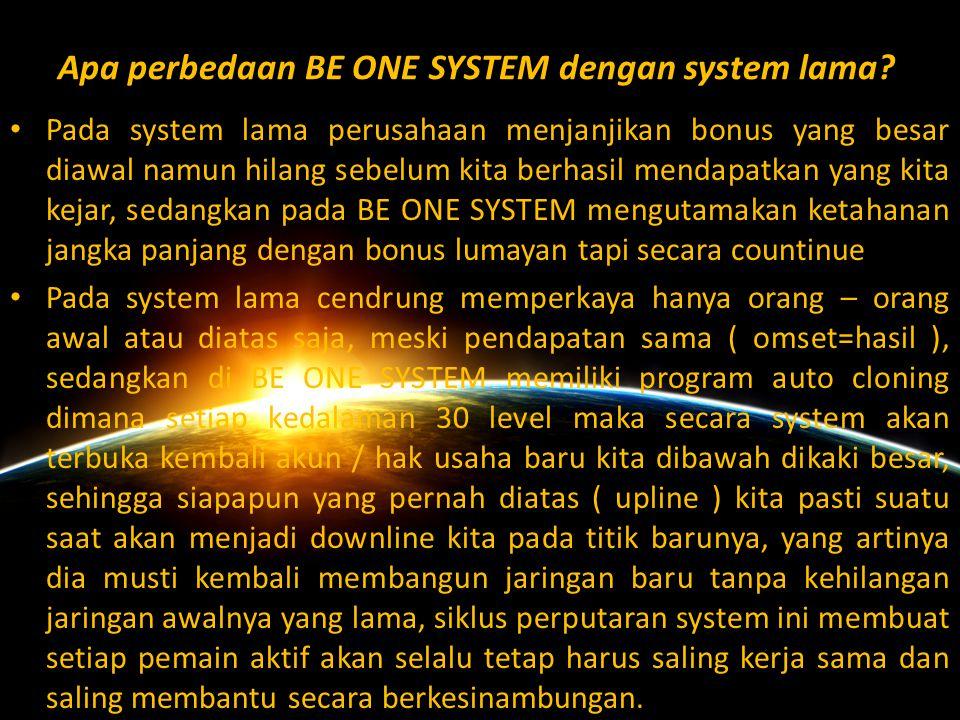 Kenapa Harus BE ONE SYSTEM..? 1.BE ONE SYSTEM adalah perusahaan dalam Negeri 2.BE ONE SYSTEM dikelola oleh para leader dan pelaku bisnis jaringan akti