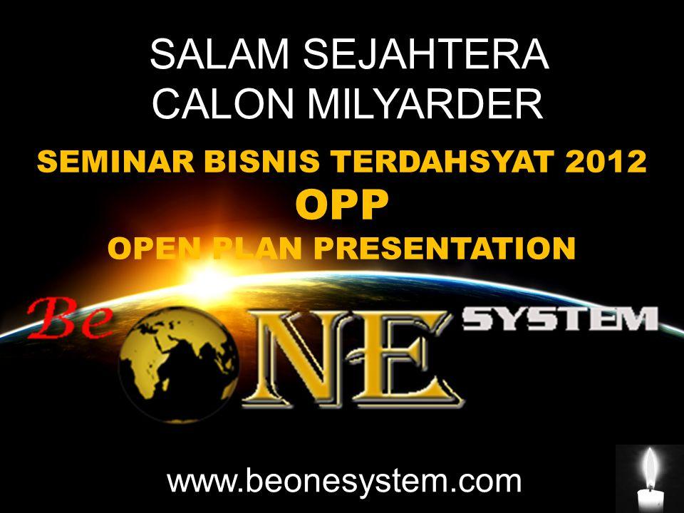 SALAM SEJAHTERA CALON MILYARDER www.beonesystem.com SEMINAR BISNIS TERDAHSYAT 2012 OPP OPEN PLAN PRESENTATION