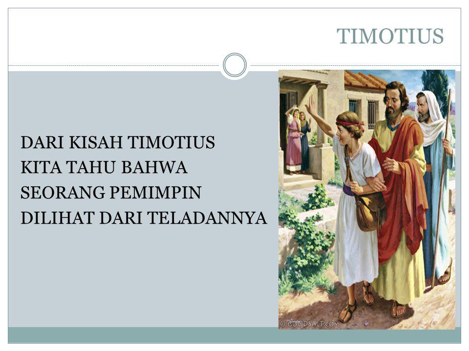 TIMOTIUS DARI KISAH TIMOTIUS KITA TAHU BAHWA SEORANG PEMIMPIN DILIHAT DARI TELADANNYA