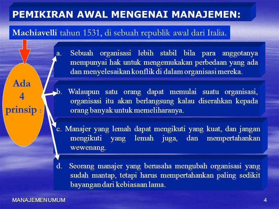 MANAJEMEN UMUM4 a.Sebuah organisasi lebih stabil bila para anggotanya mempunyai hak untuk mengemukakan perbedaan yang ada dan menyelesaikan konflik di