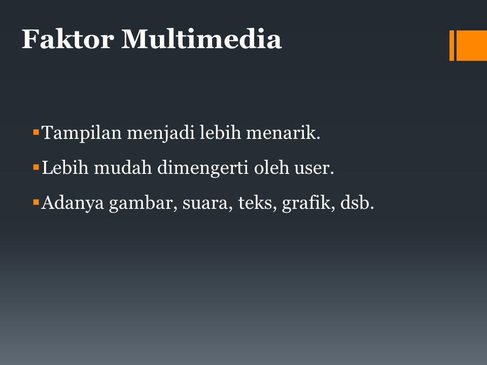 Faktor Multimedia  Tampilan menjadi lebih menarik.