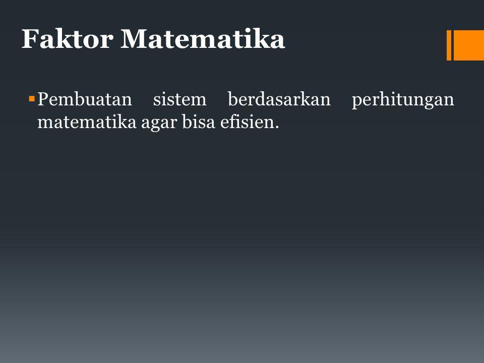 Faktor Matematika  Pembuatan sistem berdasarkan perhitungan matematika agar bisa efisien.
