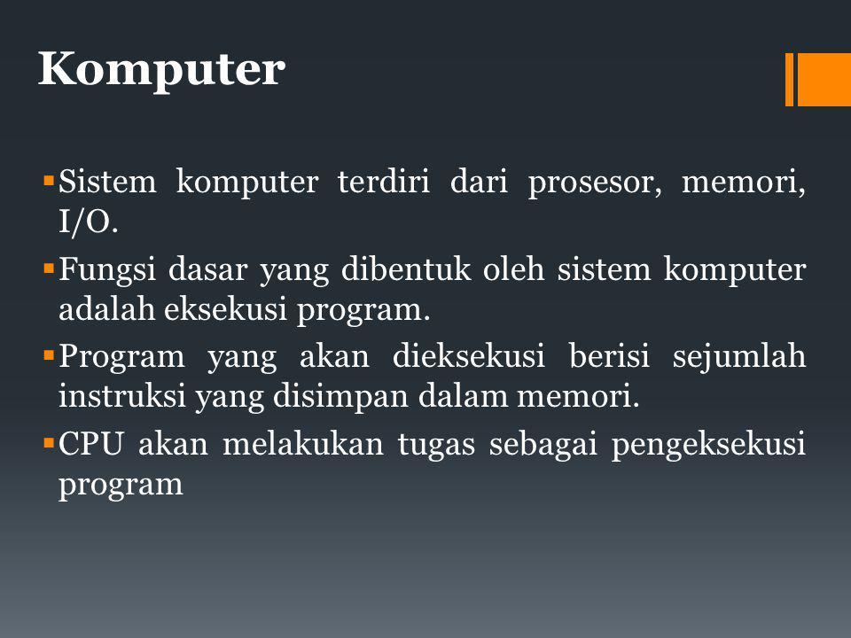 Komputer  Sistem komputer terdiri dari prosesor, memori, I/O.