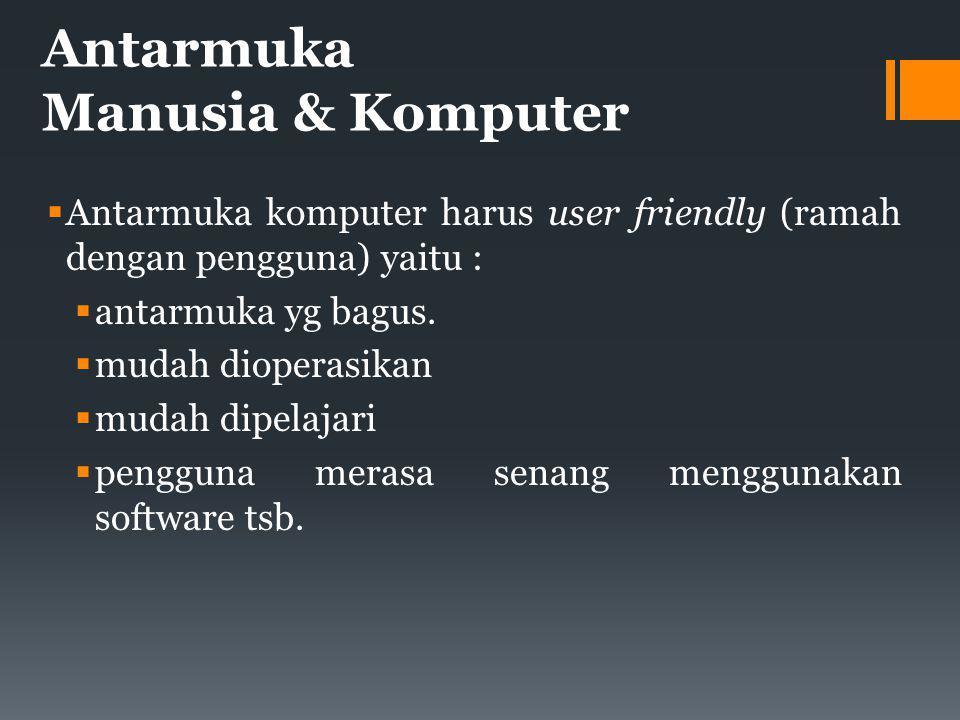 Antarmuka Manusia & Komputer  Antarmuka komputer harus user friendly (ramah dengan pengguna) yaitu :  antarmuka yg bagus.