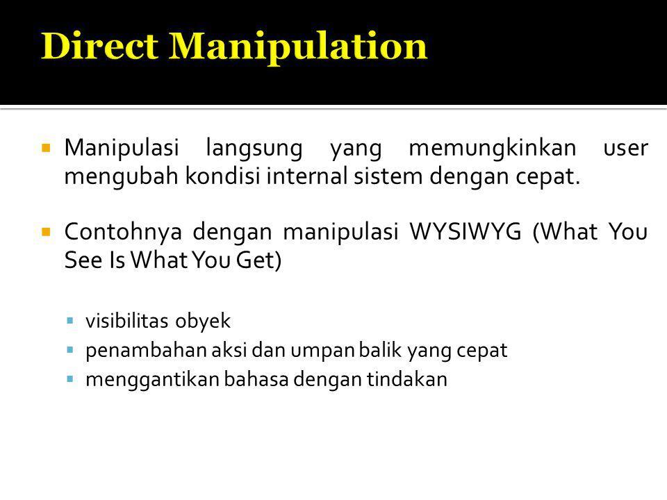  Manipulasi langsung yang memungkinkan user mengubah kondisi internal sistem dengan cepat.