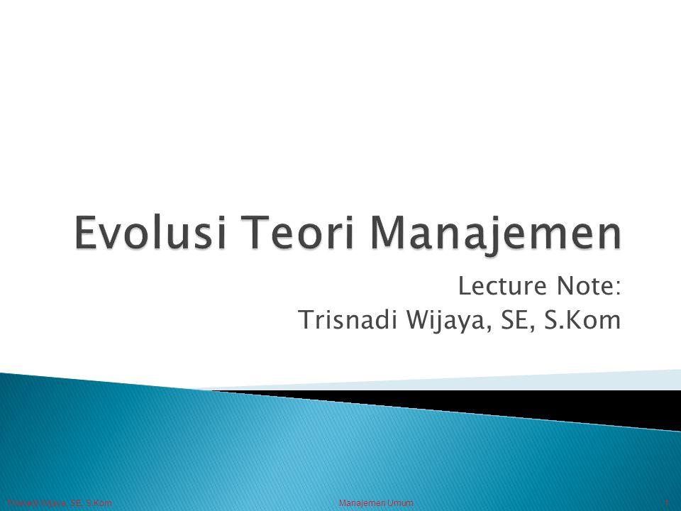 Trisnadi Wijaya, SE, S.Kom Manajemen Umum1 Lecture Note: Trisnadi Wijaya, SE, S.Kom
