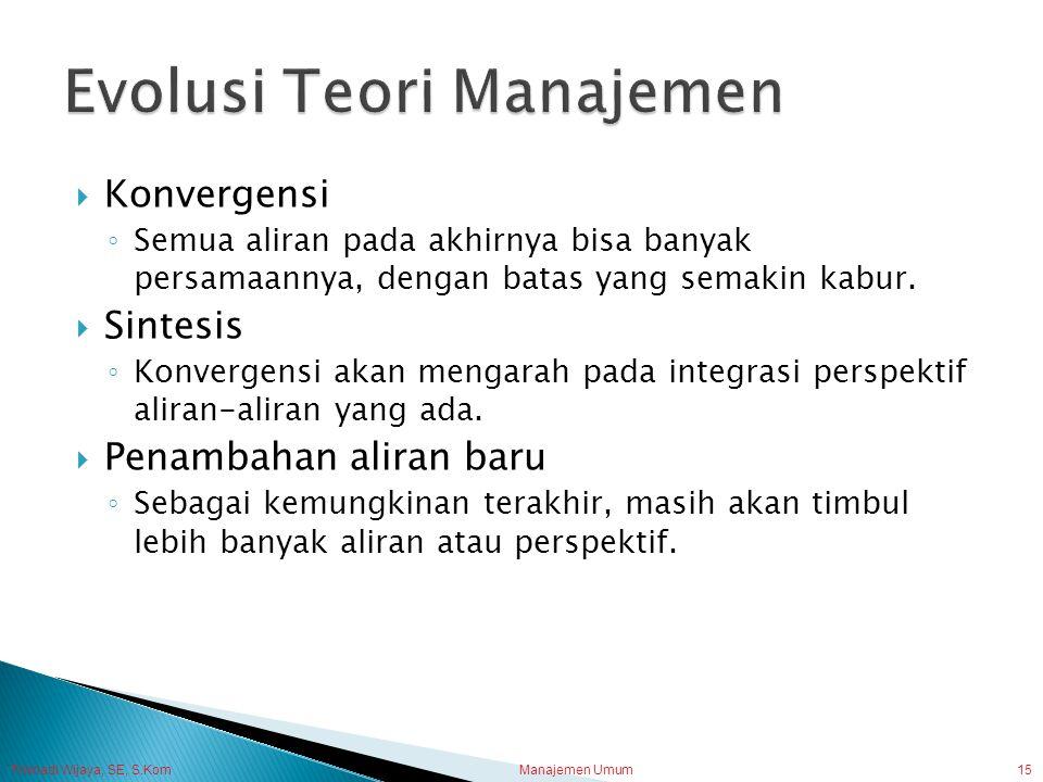 Trisnadi Wijaya, SE, S.Kom Manajemen Umum15  Konvergensi ◦ Semua aliran pada akhirnya bisa banyak persamaannya, dengan batas yang semakin kabur.  Si