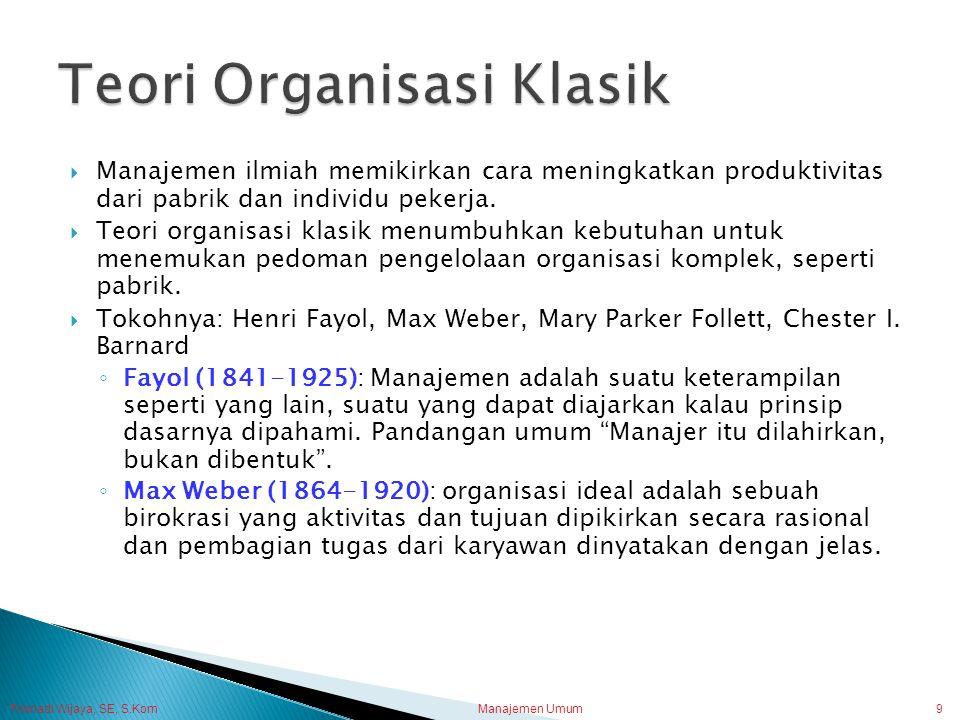 Trisnadi Wijaya, SE, S.Kom Manajemen Umum9  Manajemen ilmiah memikirkan cara meningkatkan produktivitas dari pabrik dan individu pekerja.  Teori org