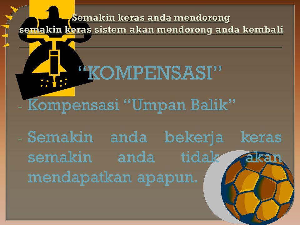 KOMPENSASI - Kompensasi Umpan Balik - Semakin anda bekerja keras semakin anda tidak akan mendapatkan apapun.