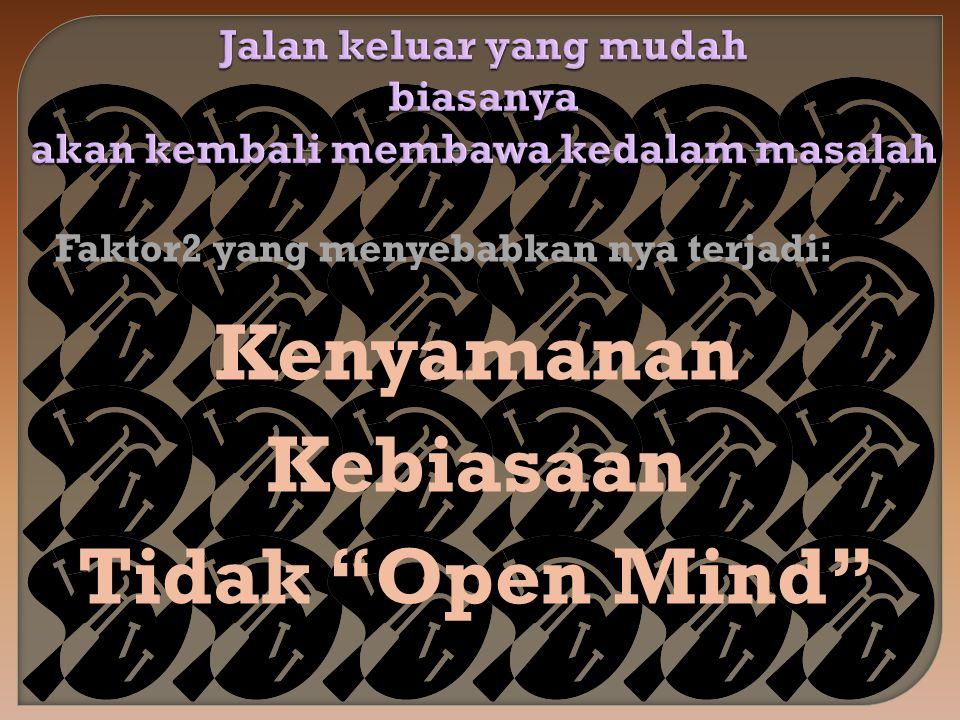 Faktor2 yang menyebabkan nya terjadi: Kenyamanan Kebiasaan Tidak Open Mind