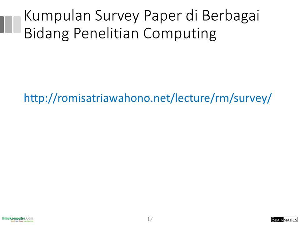 Kumpulan Survey Paper di Berbagai Bidang Penelitian Computing http://romisatriawahono.net/lecture/rm/survey/ 17