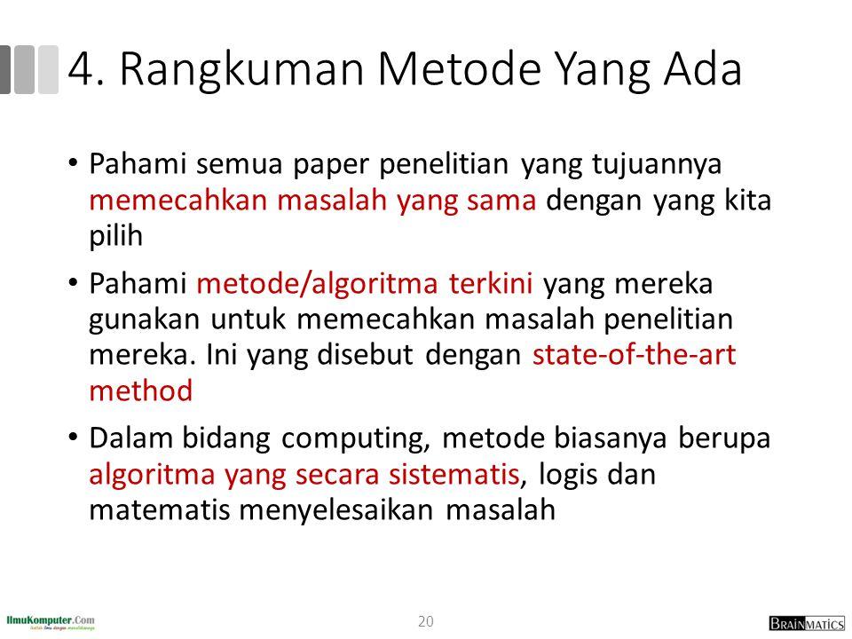 4. Rangkuman Metode Yang Ada Pahami semua paper penelitian yang tujuannya memecahkan masalah yang sama dengan yang kita pilih Pahami metode/algoritma