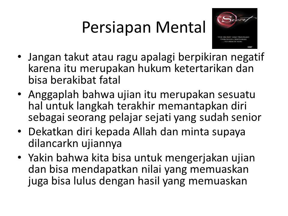 Persiapan Mental Jangan takut atau ragu apalagi berpikiran negatif karena itu merupakan hukum ketertarikan dan bisa berakibat fatal Anggaplah bahwa uj