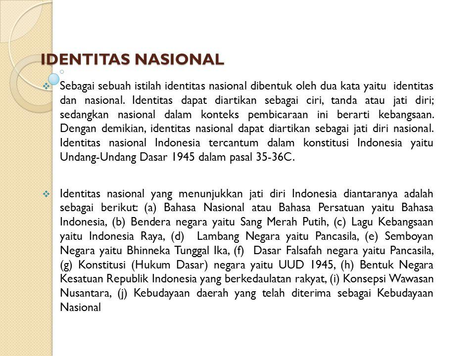 IDENTITAS NASIONAL  Sebagai sebuah istilah identitas nasional dibentuk oleh dua kata yaitu identitas dan nasional. Identitas dapat diartikan sebagai