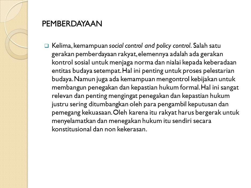 PEMBERDAYAAN  Kelima, kemampuan social control and policy control.