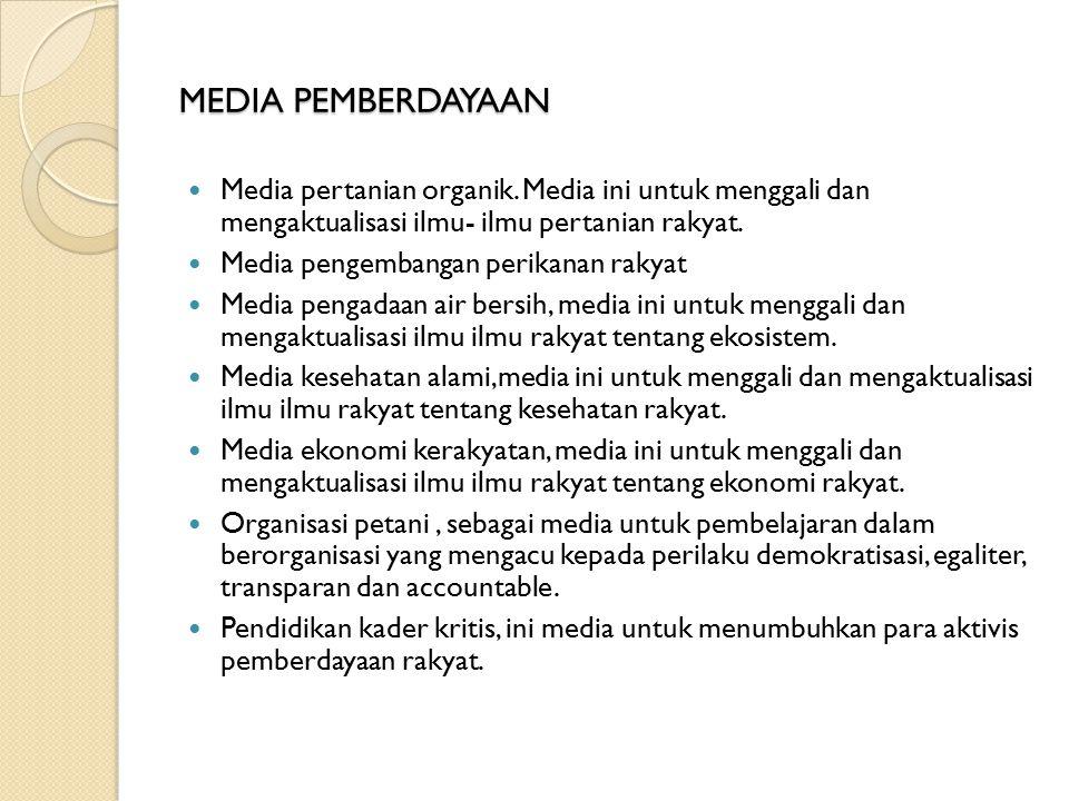 MEDIA PEMBERDAYAAN Media pertanian organik. Media ini untuk menggali dan mengaktualisasi ilmu- ilmu pertanian rakyat. Media pengembangan perikanan rak