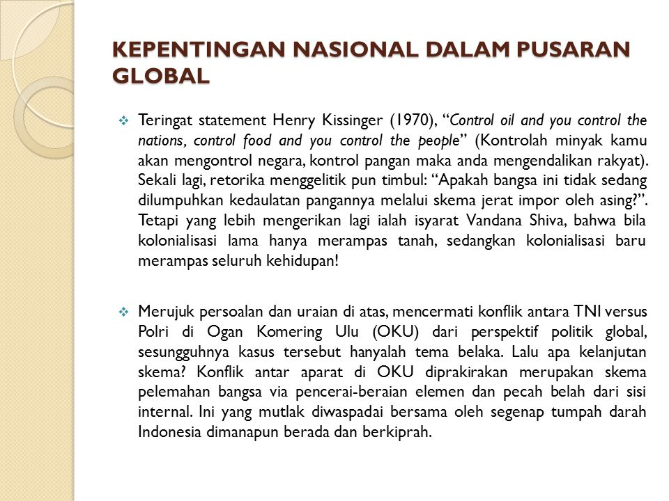 "KEPENTINGAN NASIONAL DALAM PUSARAN GLOBAL  Teringat statement Henry Kissinger (1970), ""Control oil and you control the nations, control food and you"