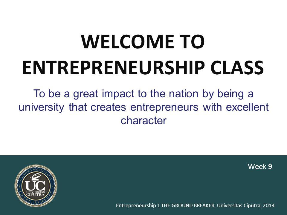 Entrepreneurship 1 THE GROUND BREAKER, Universitas Ciputra, 2014 apa yang sedang ia (atau mereka) lakukan.