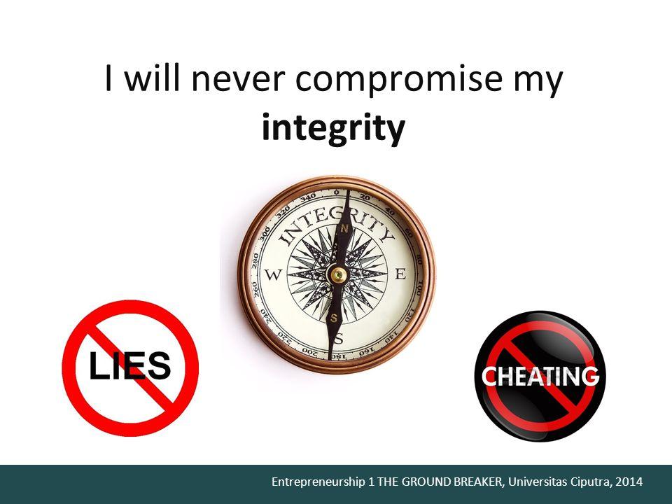 Entrepreneurship 1 THE GROUND BREAKER, Universitas Ciputra, 2014 I will keep my ethical attitude towards …..