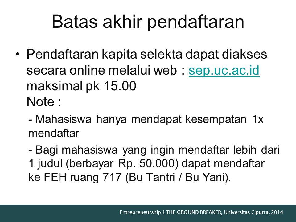 Entrepreneurship 1 THE GROUND BREAKER, Universitas Ciputra, 2014 Pendaftaran kapita selekta dapat diakses secara online melalui web : sep.uc.ac.id mak