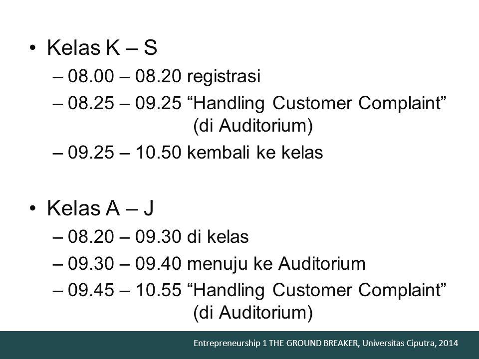 """Entrepreneurship 1 THE GROUND BREAKER, Universitas Ciputra, 2014 Kelas K – S –08.00 – 08.20 registrasi –08.25 – 09.25 """"Handling Customer Complaint"""" (d"""