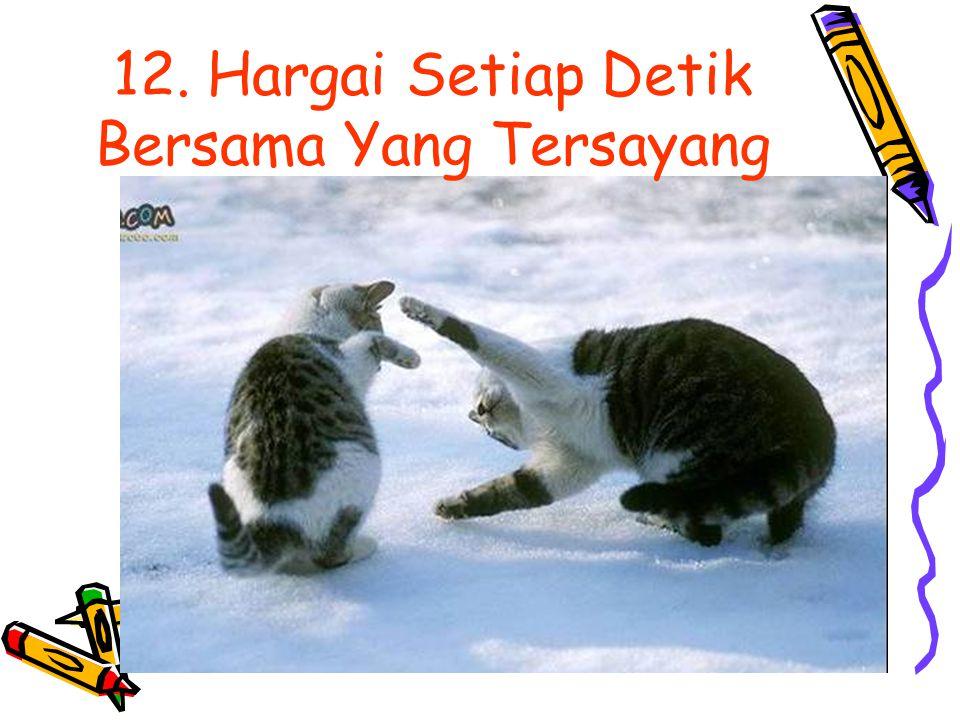 12. Hargai Setiap Detik Bersama Yang Tersayang