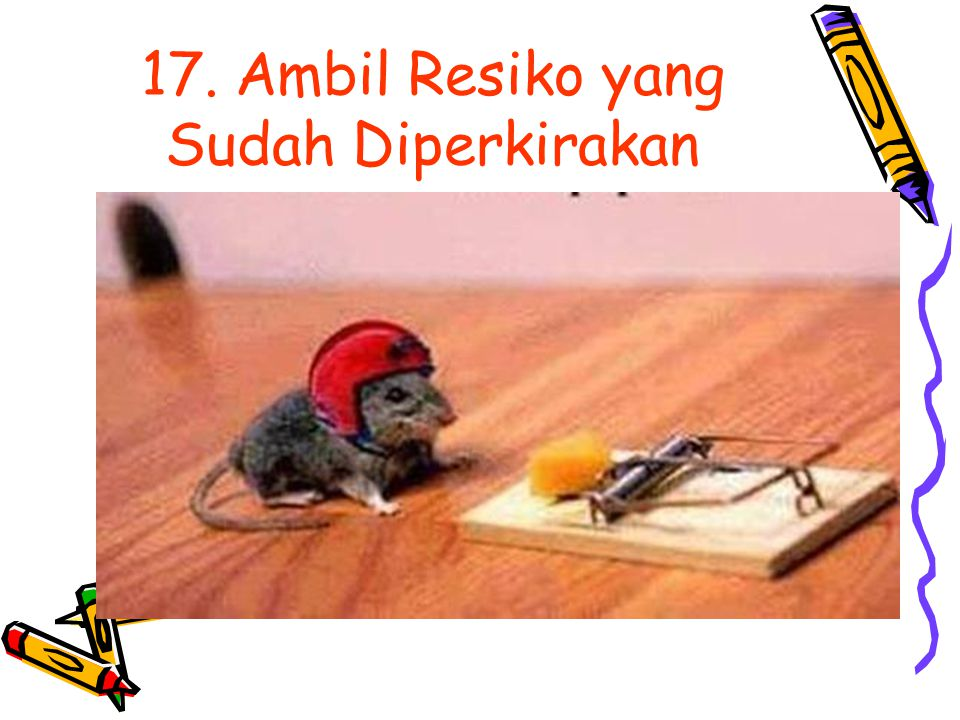 17. Ambil Resiko yang Sudah Diperkirakan