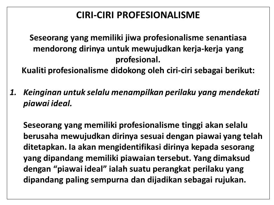 CIRI-CIRI PROFESIONALISME Seseorang yang memiliki jiwa profesionalisme senantiasa mendorong dirinya untuk mewujudkan kerja-kerja yang profesional. Kua