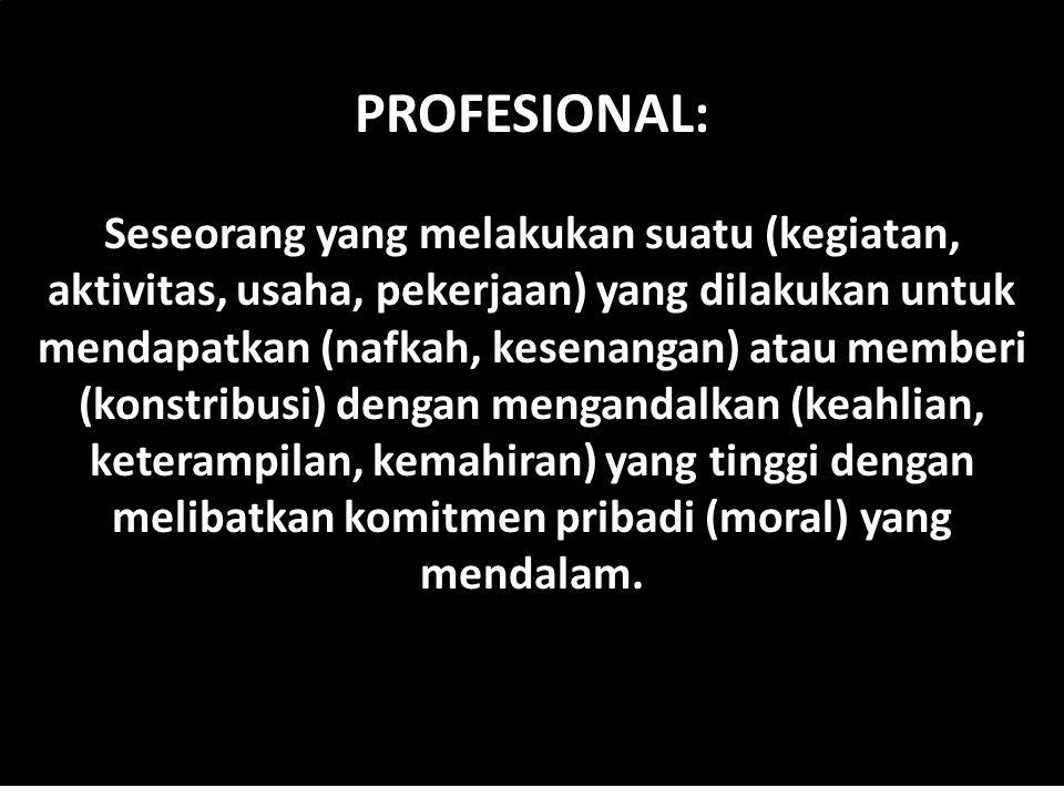 PROFESIONAL: Seseorang yang melakukan suatu (kegiatan, aktivitas, usaha, pekerjaan) yang dilakukan untuk mendapatkan (nafkah, kesenangan) atau memberi