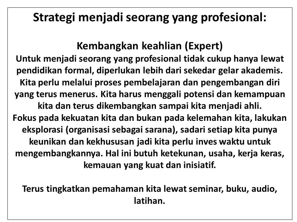Strategi menjadi seorang yang profesional: Kembangkan keahlian (Expert) Untuk menjadi seorang yang profesional tidak cukup hanya lewat pendidikan form
