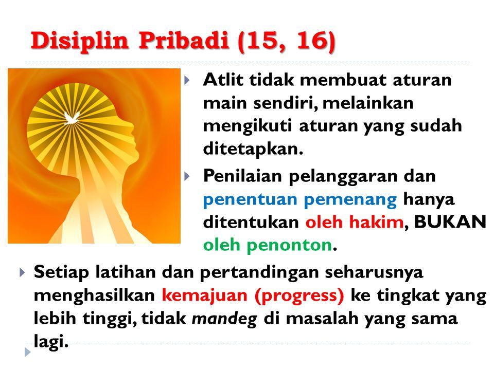 Disiplin Pribadi (15, 16)  Atlit tidak membuat aturan main sendiri, melainkan mengikuti aturan yang sudah ditetapkan.  Penilaian pelanggaran dan pen